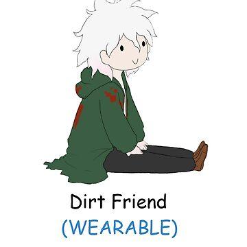 Dirt Friend (WEARABLE) by eternalsilver