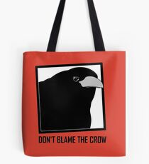DON'T BLAME THE CROW Tote Bag