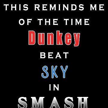 This reminds me of the time Dunkey beat Sky in Smash by Epicloud