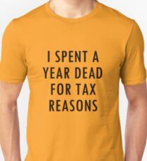 I spent a year dead for tax reasons Unisex T-Shirt