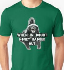 When in doubt - honey badger out Unisex T-Shirt