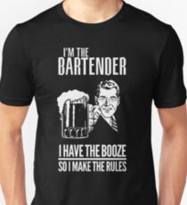 I'm the BARTENDER I Have the booze so i make the rules Unisex T-Shirt