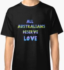 All Australians Deserve Love Classic T-Shirt