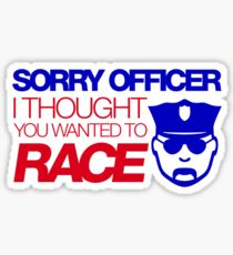 Sorry officer i thought you wanted to race (7) Sticker