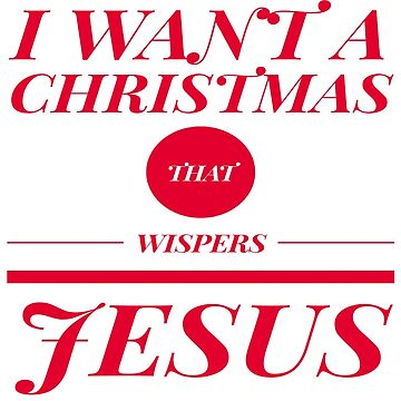 I want a Christmas the Wispers Jesus by Scottng1612