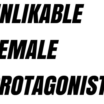 Unlikable Female Protagonist by courtnival