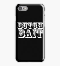 Butch Bait iPhone Case/Skin