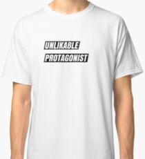 Unlikable Protagonist Classic T-Shirt