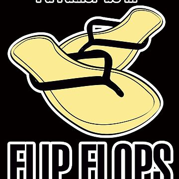 I'd Rather Be In Flip Flops by MagnumCreative