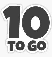 Ten To Go Sticker