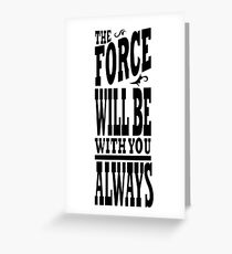 The Force Will Be With You ALWAYS Greeting Card