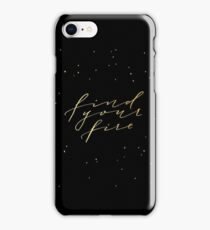 Find your fire iPhone Case/Skin