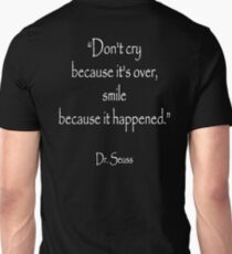 Dr. Seuss, Dont cry because its over, smile because it happened. on BLACK  Unisex T-Shirt