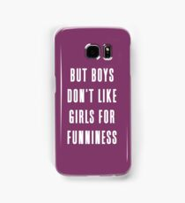 But boys don't like girls for funniness Samsung Galaxy Case/Skin