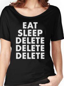 EAT SLEEP DELETE Women's Relaxed Fit T-Shirt