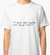 LONELY AND COOL Classic T-Shirt