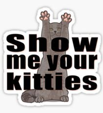 Show Me Your Kitties Sticker