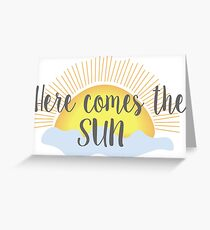 Here Comes the Sun Greeting Card