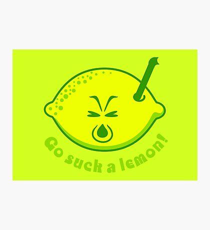 Go suck a lemon VRS2 Photographic Print