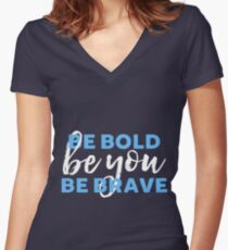Be Bold Be Brave Be You Inspirational Typography Women's Fitted V-Neck T-Shirt