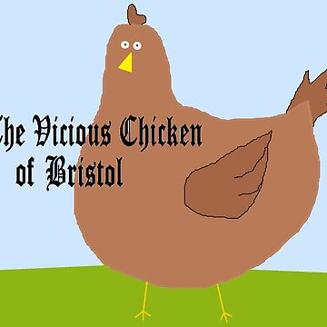 The Vicious Chicken of Bristol by Wizzie