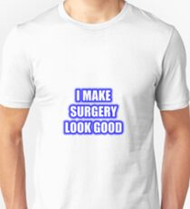 I Make Surgery Look Good Unisex T-Shirt