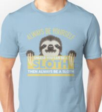 Always Be Yourself Unless You Can Be A Sloth T-Shirt
