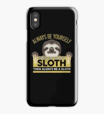 Always Be Yourself Unless You Can Be A Sloth iPhone Case/Skin