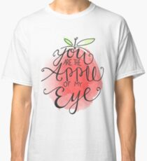 You Are The Apple Of My Eye Classic T-Shirt