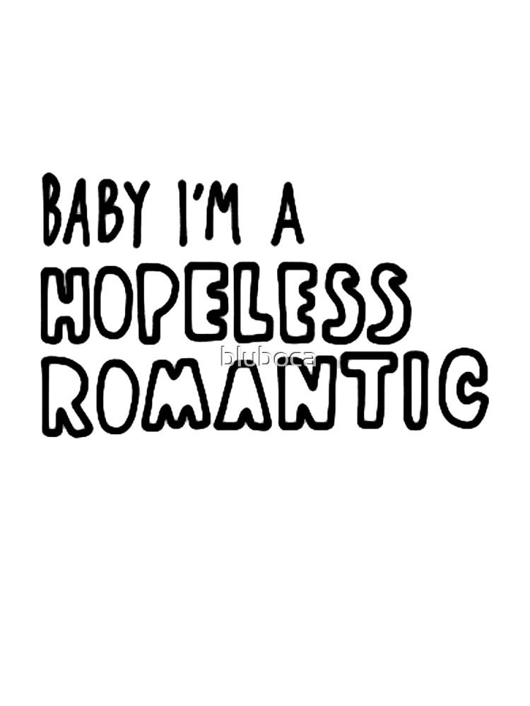 Baby I'm A Hopeless Romantic (Black & White) by bluboca