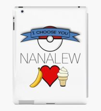 I Choose You, Nanalew! iPad Case/Skin