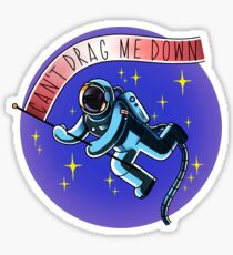 CAN'T DRAG ME DOWN  Sticker