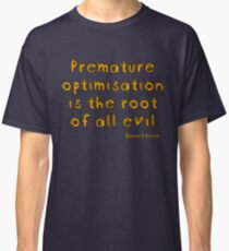 Premature optimization is the root of all evil - Donald Knuth Classic T-Shirt