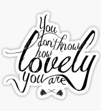 You Don't Know How Lovely You Are Sticker