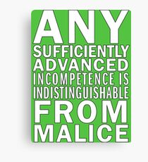 Any sufficiently advanced incompetence is indistinguishable from malice Canvas Print