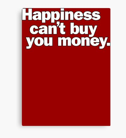 Happiness can't buy you money. Canvas Print