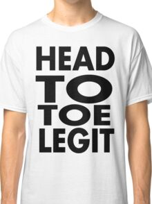 head to toe legit Classic T-Shirt