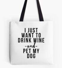 I just want to drink wine and pet my dog Tote Bag