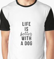 Life is better with a dog Graphic T-Shirt