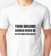 Dreams Never Better Than Reality Unisex T-Shirt