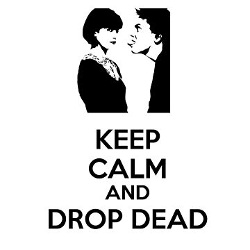 Keep Calm and Drop Dead by chilleff
