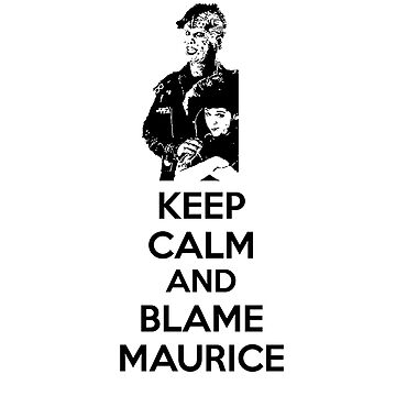 Keep Calm and Blame Maurice by chilleff