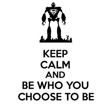Keep Calm and Be Who You Choose To Be by chilleff