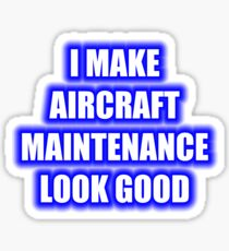 I Make Aircraft Maintenance Look Good Sticker