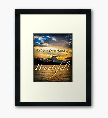 Be Your Own Kind of Beautiful! Framed Print