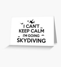 I can't keep calm, I'm going skydiving Greeting Card