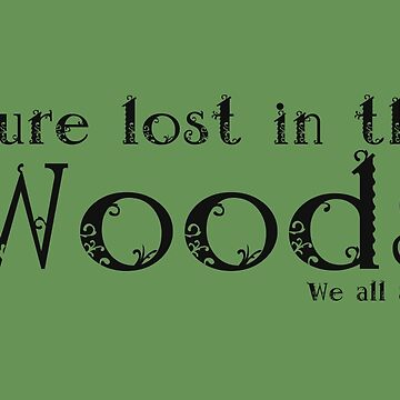 You're lost in the Woods by carriepotter