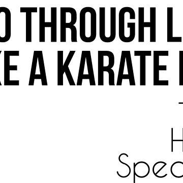 I Go Through Life Like A Karate Kid by kjanedesigns
