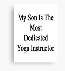 My Son Is The Most Dedicated Yoga Instructor  Canvas Print