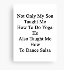 Not Only My Son Taught Me How To Do Yoga He Also Taught Me How To Dance Salsa  Canvas Print